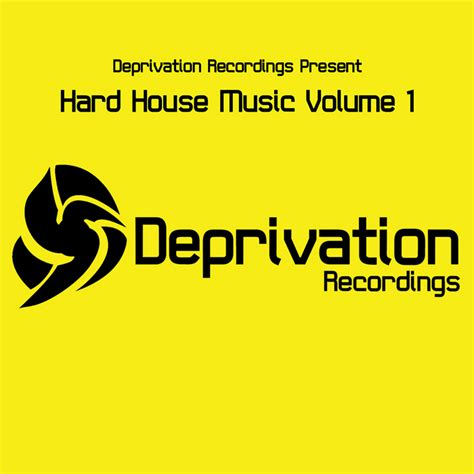 Various Deprivation Presents Hard House Music Volume 1 At Juno Download