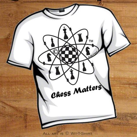 T Shirt Chess White 6fyh wit t shirt chess matters witty t shirts witty shirts