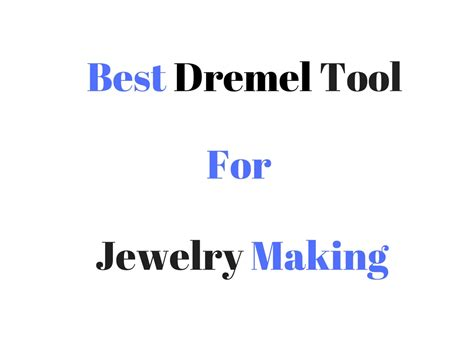 best dremel for jewelry best dremel tool for jewelry reviews buyer s guide