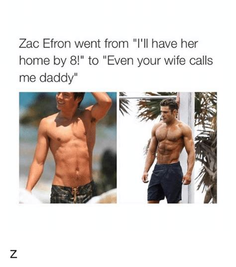 Zac Efron Meme - zac efron went from i ll have her home by 8 to even your