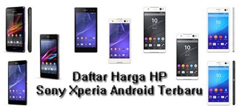 Hp Android Sony Xperia daftar harga hp sony xperia android terbaru april mei