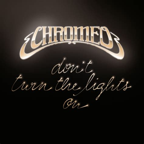 Don T Turn The Lights by Listen Chromeo Dont Turn The Lights On Routenote