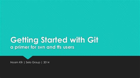 github tutorial for svn users getting started with git a primer for svn and tfs users