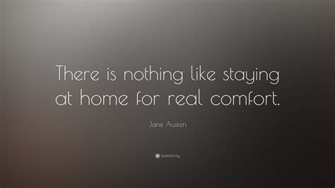 there is nothing like staying at home for real comfort jane austen quote there is nothing like staying at home
