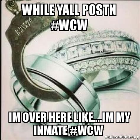 Wcw Meme - while yall postn wcw im over here like im my inmate