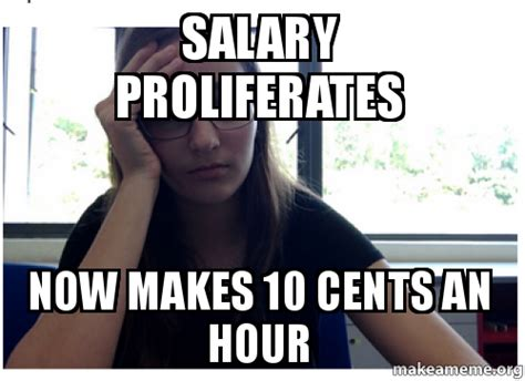 Make A Meme Org - salary proliferates now makes 10 cents an hour make a meme