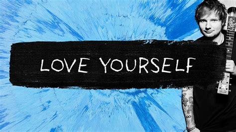 Ed Sheeran Love Yourself | ed sheeran love yourself audio youtube