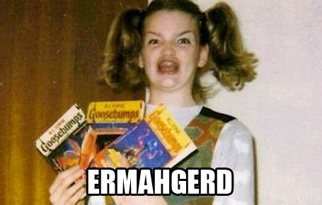 Goosebumps Girl Meme - i bet the ermahgerd girl