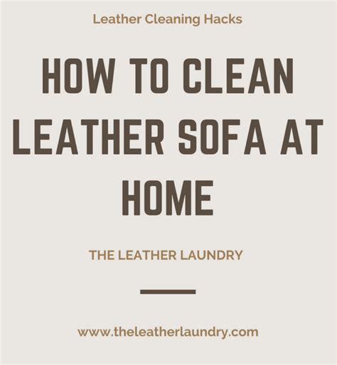 how to clean leather sofa how to clean leather sofa at home cleaning hacks