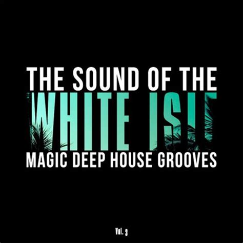 free deep house music downloads va the sound of the white isle vol 3 magic deep house grooves 2016 mp3