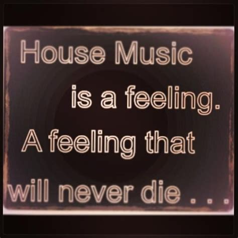 where to find house music house music quotes sayings house music picture quotes