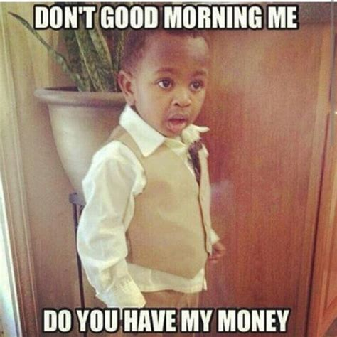 Good Morning Son Meme - don t good morning me do you have my money