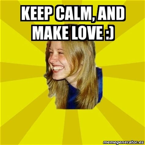 Making Love Memes - meme trologirl keep calm and make love 17845927