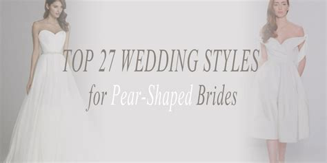 Top 27 Wedding Dress Styles for Pear shaped Brides