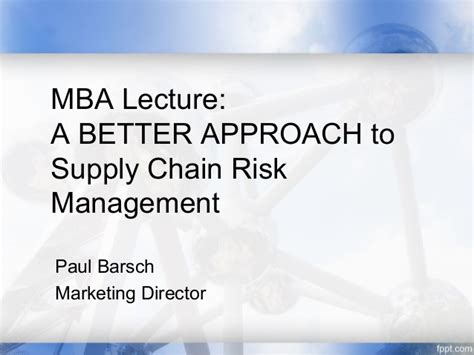 Mba Project Report On Supply Chain Management by Mba Lecture Supply Chain Risk Management