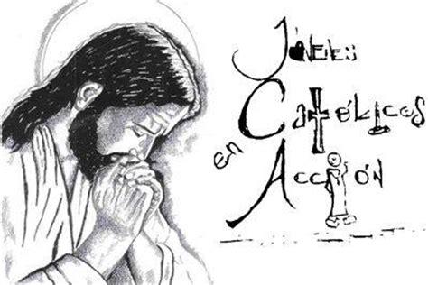 imagenes jovenes catolicos jovenes catolicos en accion j c a