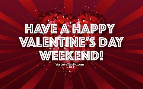valentines day weekend a happy valentines day weekend pictures photos and