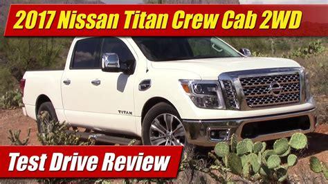 2017 nissan titan crew test drive review 2017 nissan titan crew cab 2wd