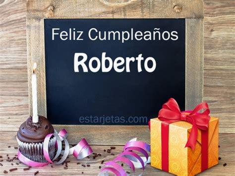 Imagenes De Feliz Cumpleaños Roberto | feliz cumplea 241 os roberto 4 im 225 genes de estarjetas com