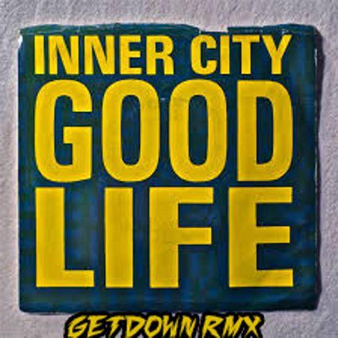 good life inner city free mp3 download inner city good life getdown remix free download by dj
