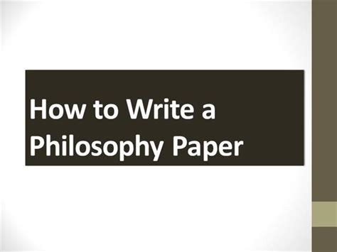 how to write a philosophy paper how to write a philosophy paper authorstream