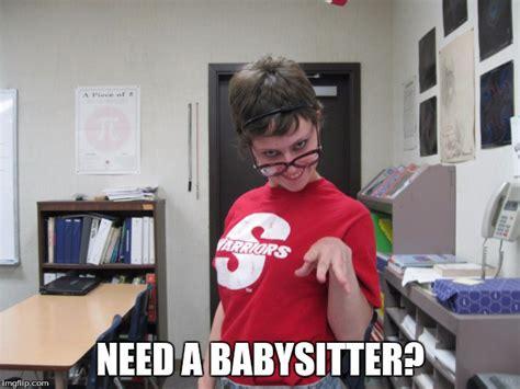 Babysitter Meme - image tagged in babysitter creepy imgflip
