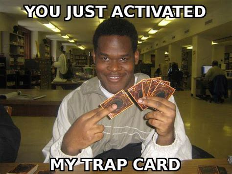 Yugioh Black Guy Meme - you just activated my trap card know your meme