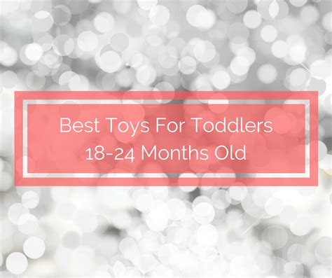 best gifts at 18 months best toys for toddlers 18 24 months spit up and sit ups