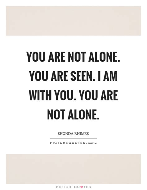 you are not alone quotes www pixshark com images galleries with a bite