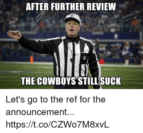 Dallas Cowboys Suck Memes - after further review the cowboys still suck let s go to