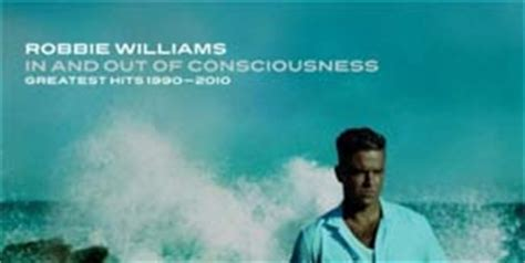 in and out of consciousness greatest hits 1990 2010 robbie williams in and out of consciousness the greatest