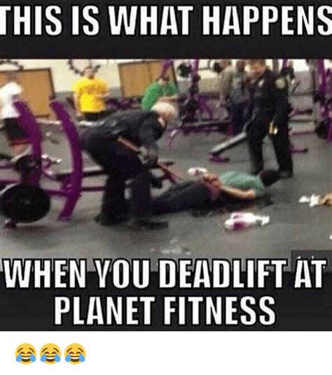 Planet Fitness Memes - this is what happens when you deadlift at planet fitness meme on me me