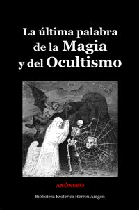 La última palabra de la magia y del ocultismo   Anónimo