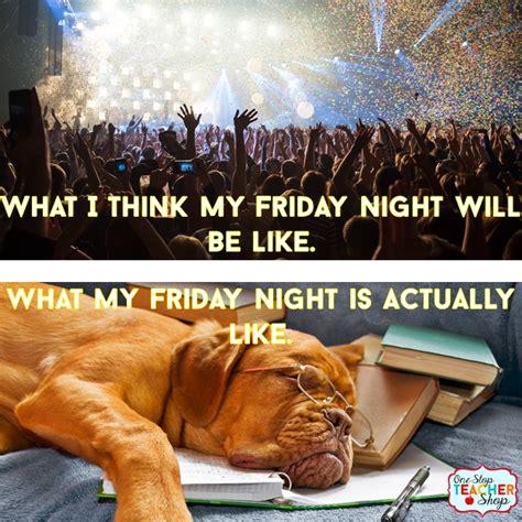 Friday Night Meme - teacher humor one stop teacher shop