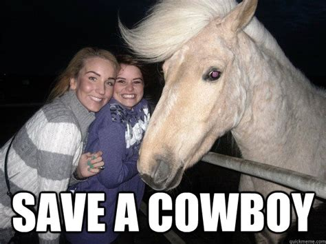 Save A Horse Ride A Cowboy Meme - save a cowboy ridiculously photogenic horse quickmeme