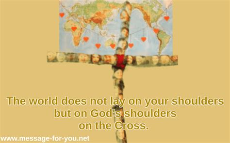 what does it when your lays on you the world does not lay on your shoulders message for you net