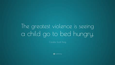 go to bed hungry coretta scott king quote the greatest violence is seeing
