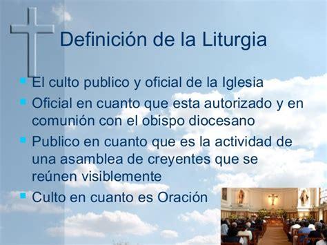 qu 233 es la iglesia que es la liturgia la liturgia de la iglesia la