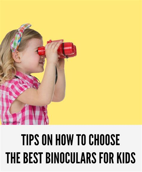 top tips on how to choose the best kids binoculars for