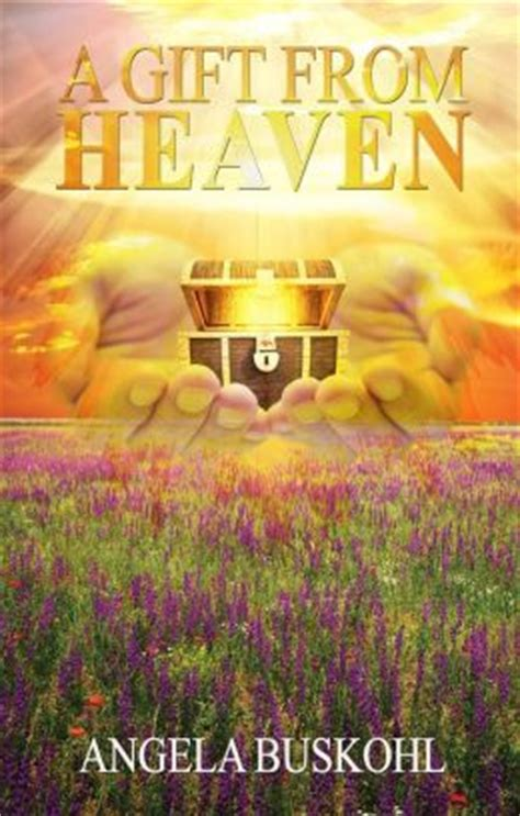 Gift From Heaven by A Gift From Heaven By Angela Buskohl 9780991273249