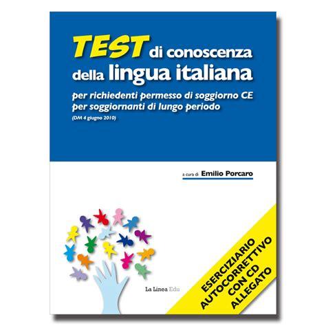 test conoscenza lingua italiana per permesso di soggiorno test di conoscenza della lingua italiana edizioni la