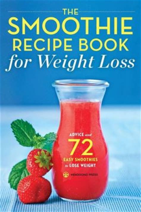 smoothie recipe book 200 smoothies recipes for weight loss detox cleanse and feel great in your healthy food books the smoothie recipe book for weight loss advice and 72