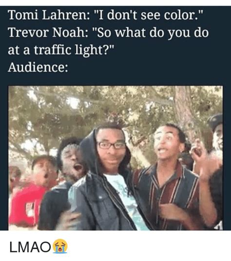 Trevor Noah Memes - tomi lahren i don t see color trevor noah so what do you