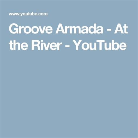 at the river groove armada 1000 images about food for the soul on