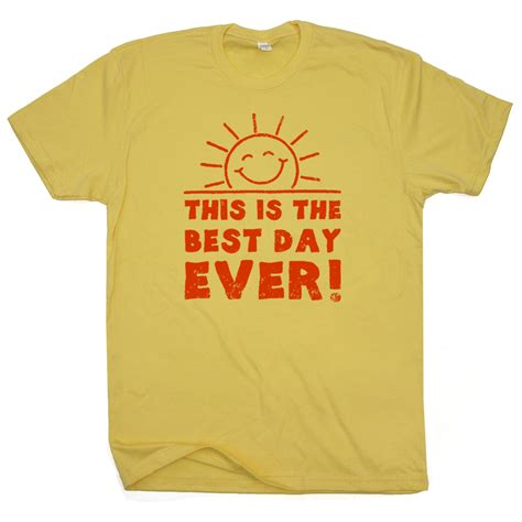 Shirt Sayings This Is The Best Day T Shirt T Shirt Sayings