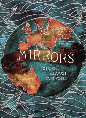 mirrors stories of almost mirrors stories of almost everyone by eduardo galeano new humanist