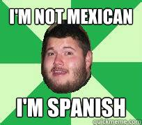 Mexican Memes In Spanish - i m not mexican i m a dirty spick scared cody spanish