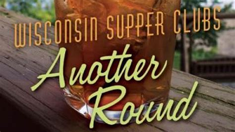 the saturday supper club books book signing of wisconsin supper clubs another round by