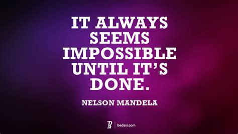 It Is Done it always seems impossible until it s done bedssibedssi