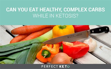 carbohydrates ketosis can you eat healthy complex carbs while in ketosis